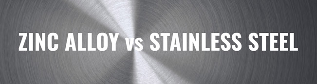 Zinc Alloy vs Stainless Steel